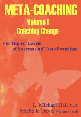Meta-Coaching, Volume 1: For Higher Levels of Success and Transformation - Hall, Michael, and Duval, Michelle