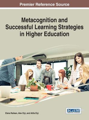 Metacognition and Successful Learning Strategies in Higher Education - Railean, Elena (Editor), and Elci, Alev (Editor), and Elci, Atilla (Editor)
