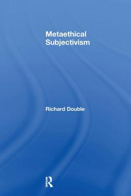 Metaethical Subjectivism - Double, Richard