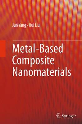 Metal-Based Composite Nanomaterials - Yang, Jun