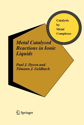 Metal Catalysed Reactions in Ionic Liquids - Dyson, Paul J., and Geldbach, Tilmann J.