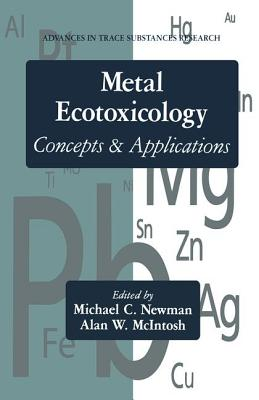 Metal Ecotoxicology Concepts and Applications - Newman, Michael C, and McIntosh, Alan W