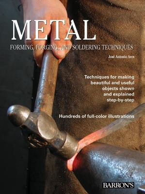 Metal: Forming, Forging, and Soldering Techniques - Ares, Jose Antonio
