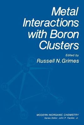 Metal Interactions with Boron Clusters - Grimes, Russell N.