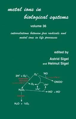 Metal Ions in Biological Systems: Interrelations Between Free Radicals and Metal Ions in Life Processes Volume 36 - Sigel, Astrid (Volume editor), and Sigel, Helmut (Volume editor)