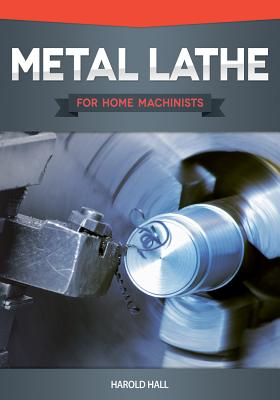 Metal Lathe for Home Machinists - Hall, Harold