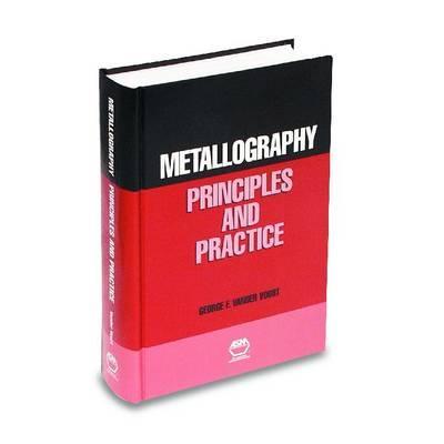 Metallography: Principles and Practice - Vander Voort, George F, and Vander Voort G (Editor)