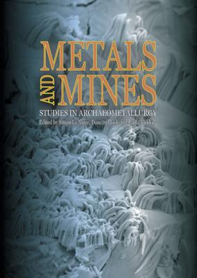 Metals and Mines: Studies in Archaeometallurgy - La Niece, Susan (Editor), and Hook, Duncan (Editor), and Craddock, Paul (Editor)