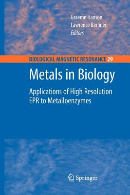 Metals in Biology: Applications of High-Resolution EPR to Metalloenzymes - Hanson, Graeme (Editor), and Berliner, Lawrence (Editor)