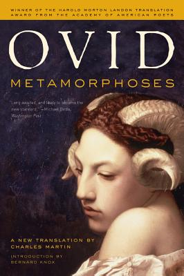 Metamorphoses: A New Translation - Ovid, and Martin, Charles (Translated by), and Knox, Bernard M W (Introduction by)