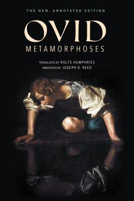 Metamorphoses: The New, Annotated Edition - Ovid, and Reed, Joseph (Notes by)