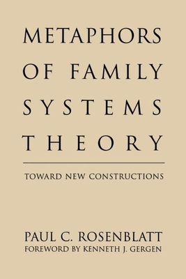 Metaphors of Family Systems Theory: Toward New Constructions - Rosenblatt, Paul C, Professor, PhD, and Gergen, Kenneth J, Professor (Foreword by), and Paul C Rosenblatt University of...