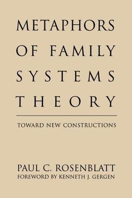 Metaphors of Family Systems Theory: Toward New Constructions - Rosenblatt, Paul C
