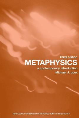 Metaphysics: A Contemporary Introduction - Loux, Michael J