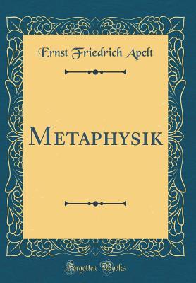 Metaphysik (Classic Reprint) - Apelt, Ernst Friedrich