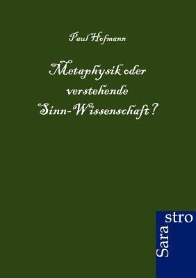 Metaphysik Oder Verstehende Sinn-Wissenschaft? - Hofmann, Paul