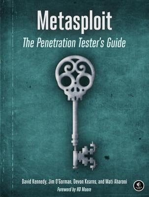 Metasploit: The Penetration Tester's Guide - Kennedy, David, and O'Gorman, Jim, and Kearns, Devon
