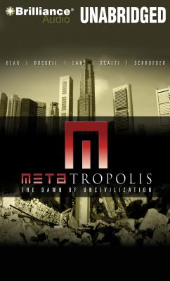 Metatropolis: The Dawn of Uncivilization - Lake, Jay, and Buckell, Tobias, and Bear, Elizabeth