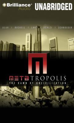 Metatropolis: The Dawn of Uncivilization - Lake, Jay, and Buckell, Tobias, and Bear, Elizabeth