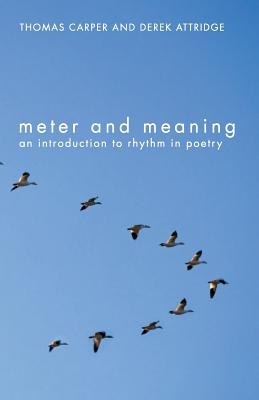 Meter and Meaning: An Introduction to Rhythm in Poetry - Carper, Thomas, Professor, and Attridge, Derek