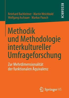 Methodik Und Methodologie Interkultureller Umfrageforschung: Zur Mehrdimensionalitat Der Funktionalen Aquivalenz - Bachleitner, Reinhard, and Weichbold, Martin, and Aschauer, Wolfgang