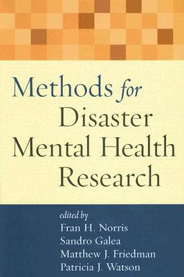 Methods for Disaster Mental Health Research - Norris, Fran H (Editor), and Galea, Sandro, MD, MPH, Dph (Editor), and Friedman, Matthew J, MD, PhD (Editor)