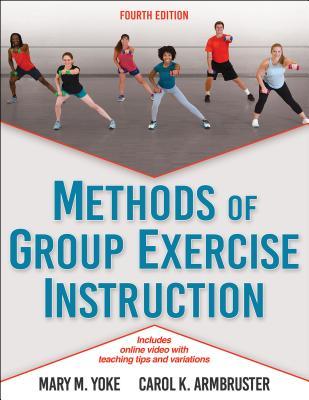 Methods of Group Exercise Instruction - Yoke, Mary M, and Armbruster, Carol