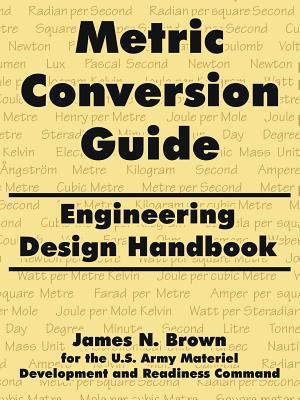 Metric Conversion Guide: Engineering Design Handbook - Brown, James N, and Us Army