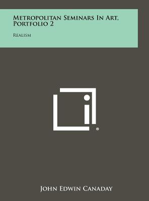 Metropolitan Seminars in Art, Portfolio 2: Realism - Canaday, John Edwin