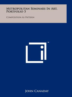 Metropolitan Seminars in Art, Portfolio 5: Composition as Pattern - Canaday, John