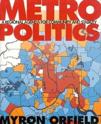 Metropolitics: A Regional Agenda for Community and Stability (Revised Edition) - Orfield, Myron