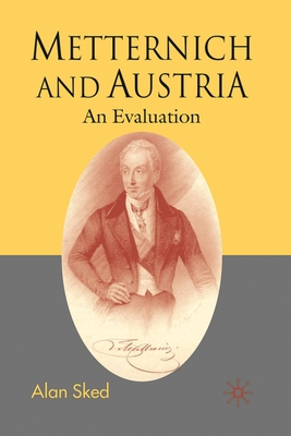 Metternich and Austria: An Evaluation - Sked, Alan