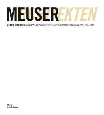 Meuser Architects: Buildings and Projects 1995-2010 - Meuser, Natascha, and Meuser, Philipp