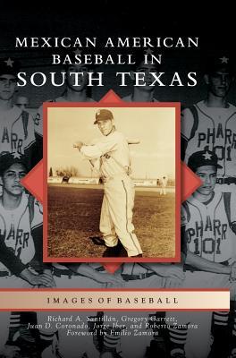 Mexican American Baseball in South Texas - Santillan, Richard A, and Garrett, Gregory, and Coronado, Juan D
