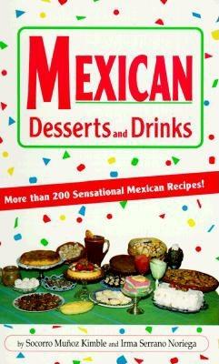 Mexican Desserts: The Sweet Side of Mexican Cooking! - Kimble, Socorro Muunoz, and Noriega, Irma (Photographer)
