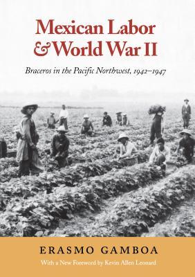 Mexican Labor & World War II - Gamboa, Erasmo