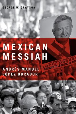 Mexican Messiah: Andres Manuel Lopez Obrador - Grayson, George W