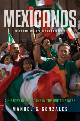 Mexicanos, Second Edition: A History of Mexicans in the United States - Gonzales, Manuel G