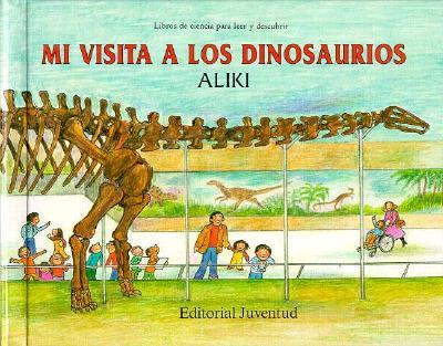 Mi Visita a Los Dinosaurios - Aliki, and Brandenberg, Aliki