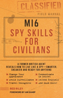 Mi6 Spy Skills for Civilians: A Former British Agent Reveals How to Live Like a Spy - Smarter, Sneakier and Ready for Anything - Riley, Red, and Sharp, Ian (Introduction by)