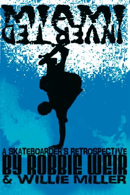 Miami Inverted: A Skateboarder's Retrospective - Weir, Robbie, and Miller, Willie