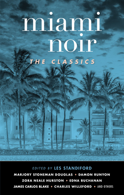 Miami Noir: The Classics - Standiford, Les (Editor), and Stoneman Douglas, Marjory (Contributions by), and Leonard, Elmore (Contributions by)