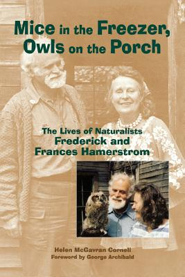 Mice in the Freezer, Owls on the Porch: The Lives of Naturalists Frederick & Frances Hamerstrom - Corneli, Helen McGavran