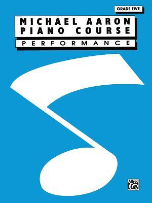 Michael Aaron Piano Course Performance: Grade 5 - Aaron, Michael
