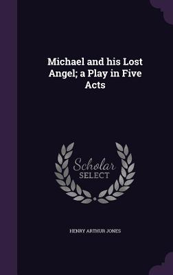 Michael and His Lost Angel; A Play in Five Acts - Jones, Henry Arthur