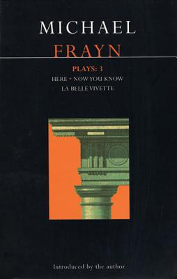 Michael Frayn Plays: 3: Here, Now You Know, La Belle Vivette - Frayn, Michael
