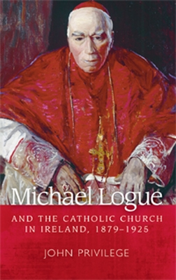 Michael Logue and the Catholic Church in Ireland, 1879-1925 - Privilege, John
