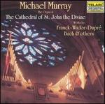 Michael Murray Performs Franck, Widor, Dupr�, Bach and Others