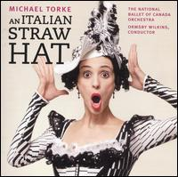 Michael Torke: An Italian Straw Hat - National Ballet of Canada Orchestra; Ormsby Wilkins (conductor)