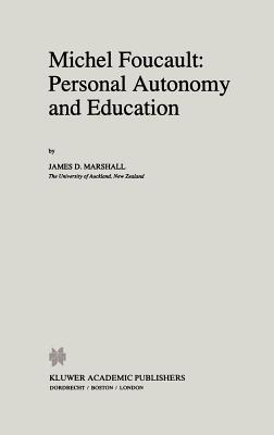 Michel Foucault: Personal Autonomy and Education - Marshall, James, and Marshall, J D